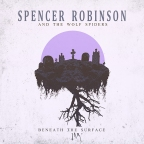 Spencer Robinson & The Wolf Spiders – Beneath the Surface [Garage Rock/Blues Rock]