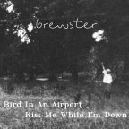 Brewster – Bird in An Airport/Kiss Me While I'm Down