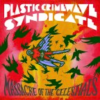 Plastic Crimewave Syndicate – Massacre of The Celestials