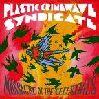 Plastic Crimewave Syndicate – Massacre of The Celestials